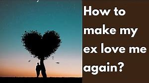 How To Get My Ex To Love Me Again